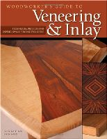 Woodworkers Guide to Veneering and Inlay